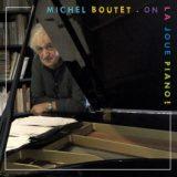 Michel Boutet «On la joue piano», avec Jacques Montembault*